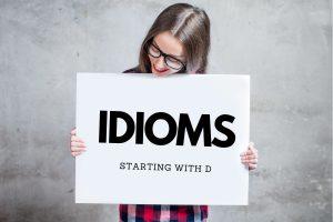 idioms bắt đầu từ D