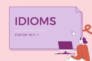 idioms bắt đầu từ Y