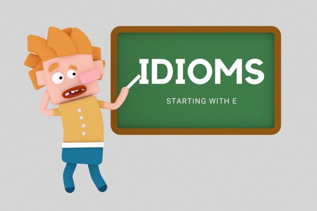 idioms bắt đầu từ E