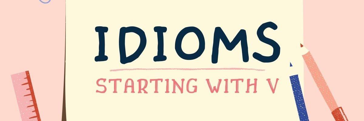 idioms bắt đầu từ V